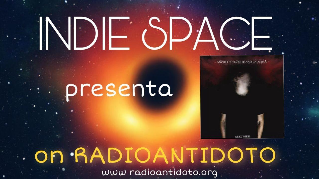 """INDIE SPACE presenta Alex Wide – """"ANCHE I FANTASMI HANNO UN'ANIMA"""""""